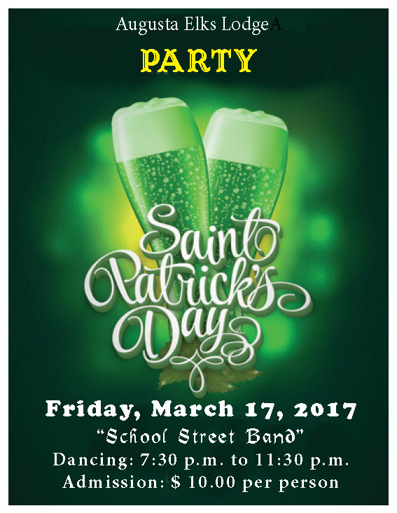 "St. Patrick's Day Party - ""School Street Band"" Friday, March 17, 2017 Dancing: 7:30 p.m. to 11:30 p.m. @ St. Patrick's Day Party - ""School Street Band"" Friday, March 17, 2017 Dancing: 7:30 p.m. to 11:30 p.m. Admission: $ 10.00 per person"