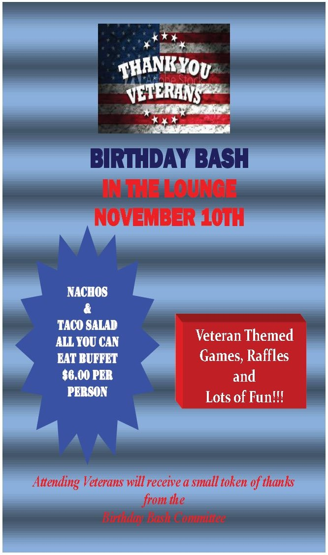 Birthday Bash In The Lounge November 10th Buffet $6.00 per @ Nachos & taco salad all You can Eat Buffet $6.00 per person - Veteran Themed Games, Raffles and Lots of Fun!!!