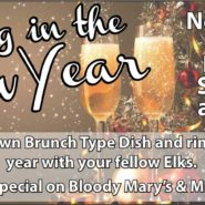 Ring in the New Year Bring Your Own Brunch Type Dish and Ring in The New Year With Your Fellow Elks. Drink Special on Bloody Mary's & Mimosa's New Years Day Brunch Starting at 11am