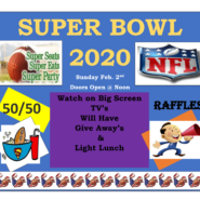 Superbowl 2020 Sunday February 2th Doors open at Noon, Food, Fun, Drawings and More