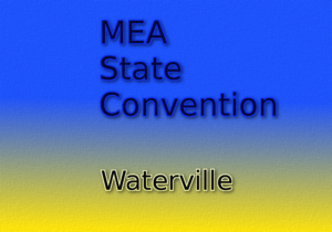 MEA State Convention Waterville Happy Hour May 4th - 6th 4:00pm - 6:00pm @ Elks: MEA State Convention