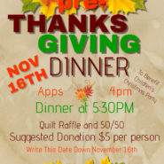 Pre Thanks Giving Dinner Apps at 4pm Dinner at 5:30 Quilt Raffle to benefit Children Christmas Party