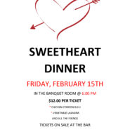 Sweetheart Dinner Friday, February 15TH In The Banquet Room @6pm $12.00 PER Ticket