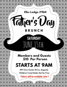 Father's Day Brunch June 15th 9am to 12pm $10 Per Person @ Elks Father's Day Brunch June 15th 9am to 12pm Tickets Will Be Available June 1st