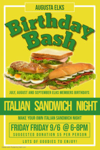 Birthday Bash Make Your Own Italian Sandwich Night 9/6 6-8pm @ Birthday Bash for Friday 9/6, is going to be make your own Italian sandwich night, suggested donation $5 pp, lots of goodies to enjoy!! Come celebrate the July, August and September Elks members birthdays