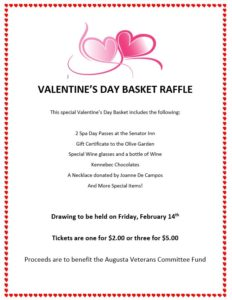 Valentines Day Basket Raffle  Tickets available @ Proceeds to benefit the Augusta Veterans Committee Fund